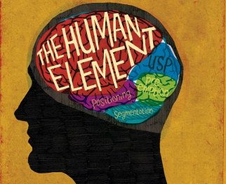 The Human Element is greater than positioning, unique selling propositions and segmentation.
