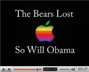 'The Bears lost; so will Obama,' quips a homemade rebuttal to the now-infamous Hilary Clinton '1984' ad that circulated on YouTube and then the mainstream media.