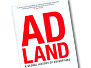 'Adland: A Global History of Advertising,' by Mark Tungate, is a global history of advertising.