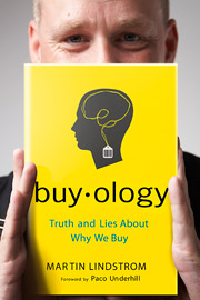 A major finding in Lindstrom's 'Buyology' is that consumers are driven by not only conscious motivations, but subconscious ones, too.