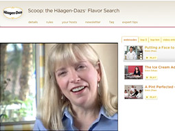Social turn: For its latest annual ice-cream-flavor search, Haagen-Dazs recruited video submissions from ice-cream enthusiasts demonstrating recipes for new flavors. An online video channel encouraged word-of-mouth promotion.