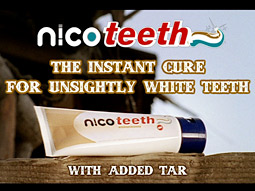 A parody ad for 'Nicoteeth' toothpaste, which will brown those unsightly white teeth.