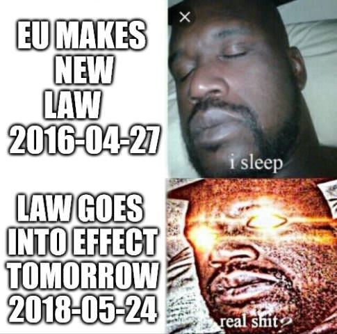 This meme format is a classic, and got the GDPR treatment. It's about companies that slept on the new rules until the last second.
