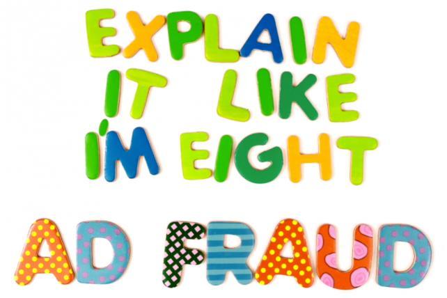 Explain It Like I'm Eight: Digital Ad Fraud