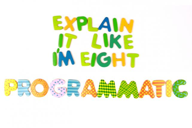 Explain It Like I'm Eight: Programmatic