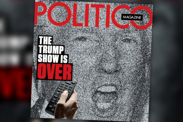 Politico Magazine declares that 'The Trump Show Is Over' (but this isn't about Mueller or Russia)