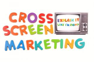 Explain It Like I'm Eight: Cross Screen Marketing